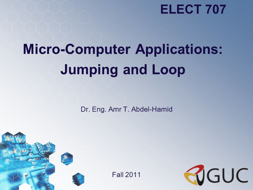 Micro-Computer Applications: Jumping and Loop Dr. Eng. Amr T. Abdel-Hamid ELECT 707 Fall 2011