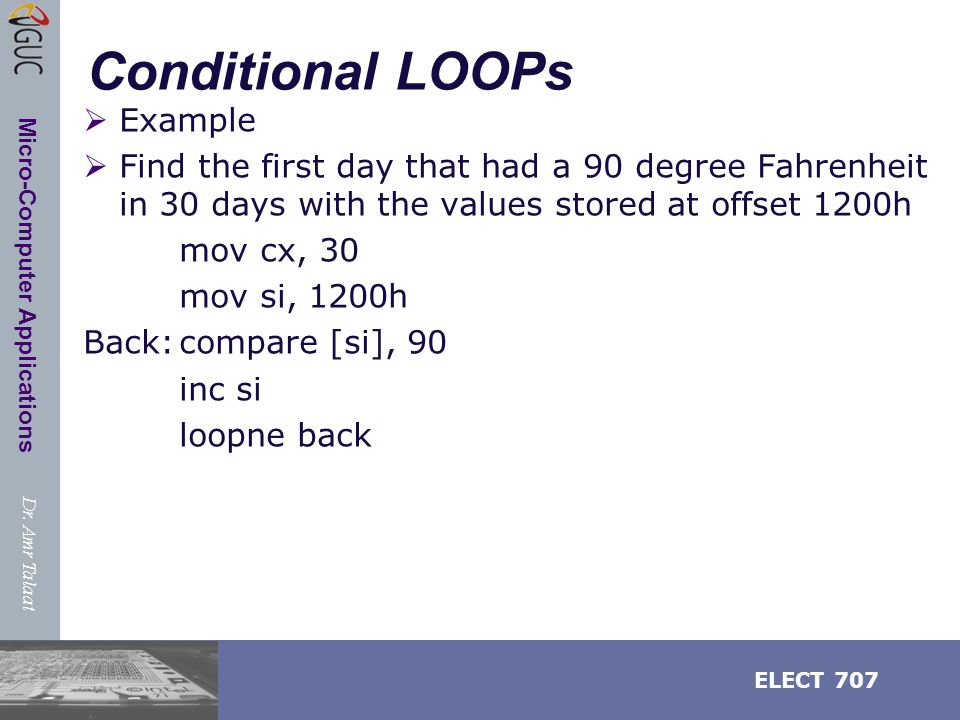 Dr. Amr Talaat ELECT 707 Micro-Computer Applications Conditional LOOPs  Example  Find the first day that had a 90 degree Fahrenheit in 30 days with