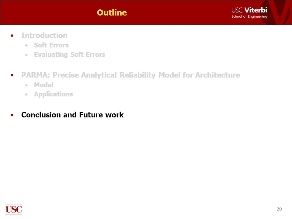 Outline Introduction Soft Errors Evaluating Soft Errors PARMA: Precise Analytical Reliability Model for Architecture Model Applications Conclusion and Future work 20