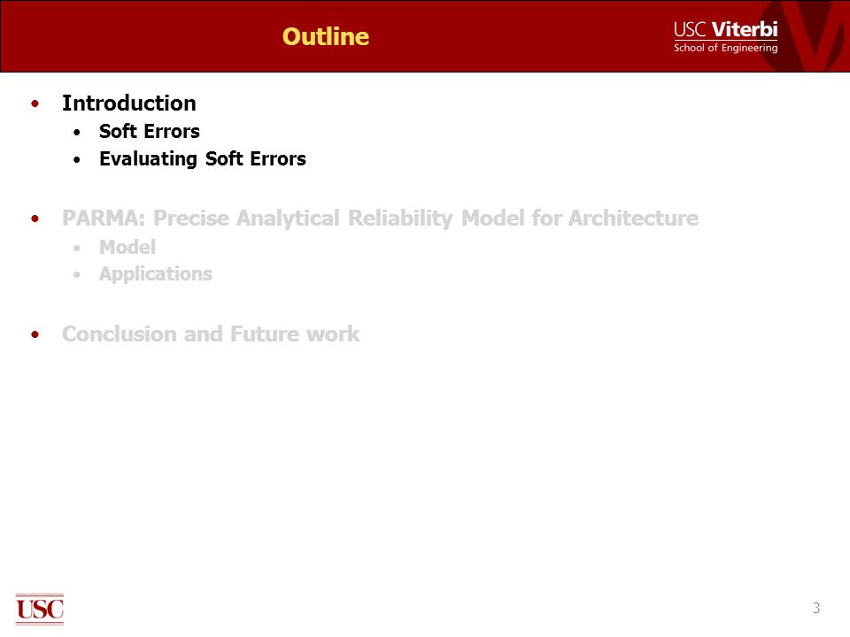 Outline Introduction Soft Errors Evaluating Soft Errors PARMA: Precise Analytical Reliability Model for Architecture Model Applications Conclusion and Future work 3