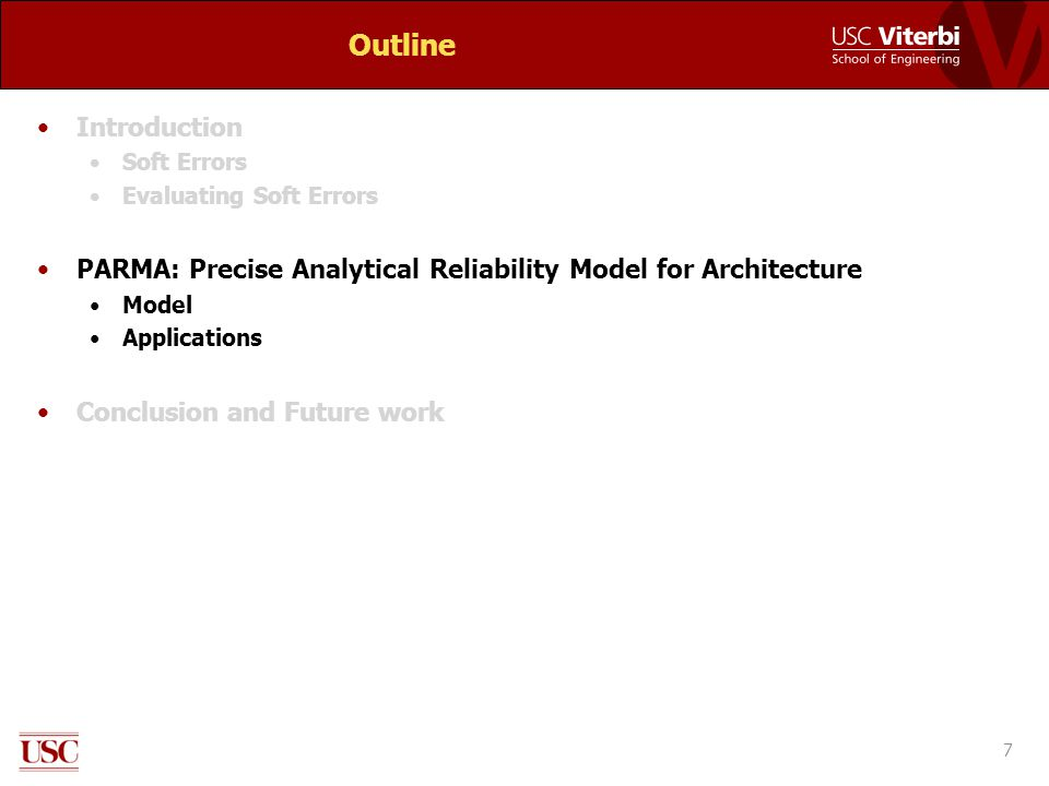 Outline Introduction Soft Errors Evaluating Soft Errors PARMA: Precise Analytical Reliability Model for Architecture Model Applications Conclusion and Future work 7