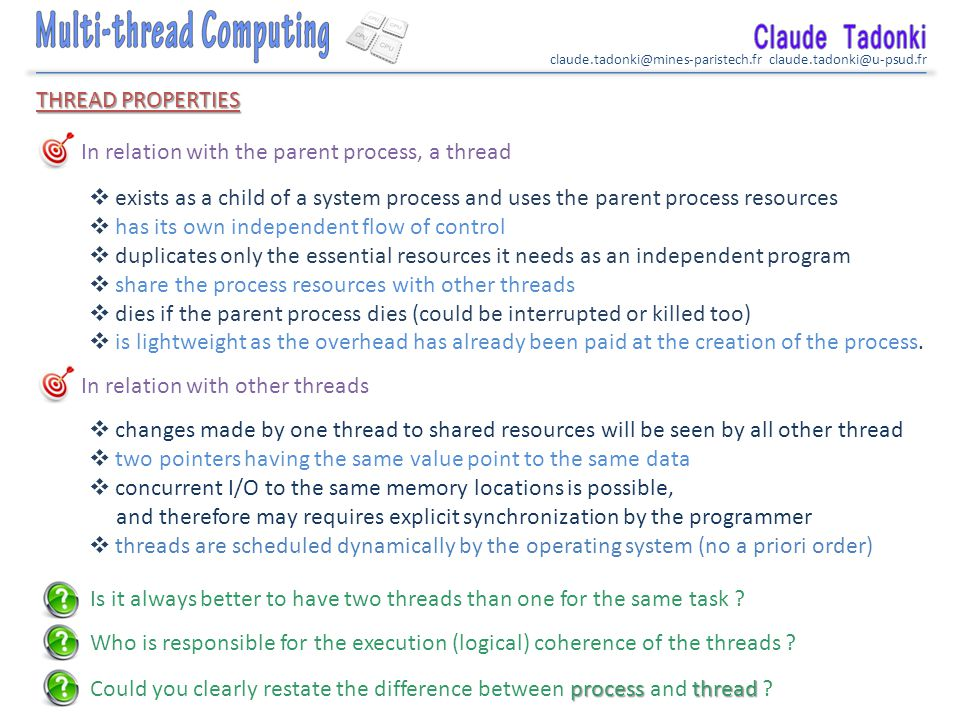 claude.tadonki@mines-paristech.fr claude.tadonki@u-psud.fr THREAD PROPERTIES In relation with the parent process, a thread  exists as a child of a sy