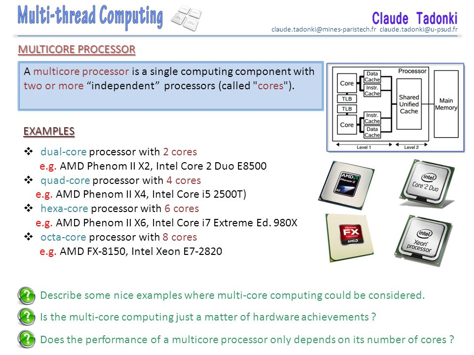 claude.tadonki@mines-paristech.fr claude.tadonki@u-psud.fr MULTICORE PROCESSOR A multicore processor is a single computing component with two or more