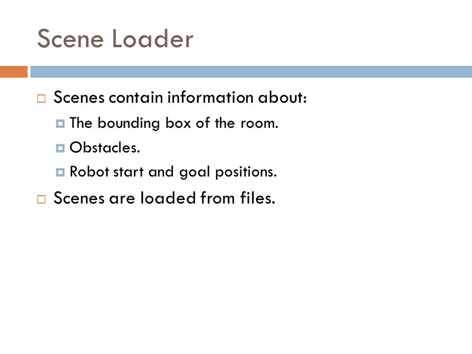 Scene Loader  Scenes contain information about:  The bounding box of the room.