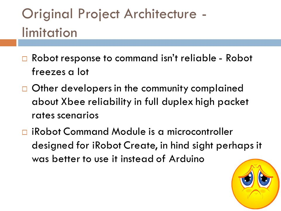 Original Project Architecture - limitation  Robot response to command isn't reliable - Robot freezes a lot  Other developers in the community compla
