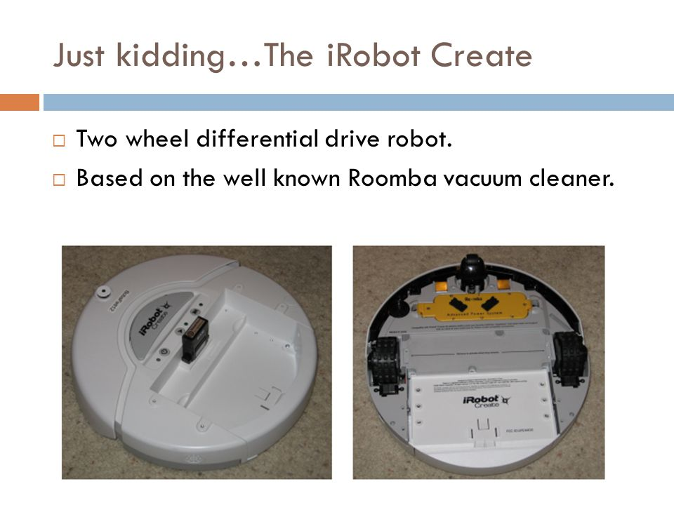 Just kidding…The iRobot Create  Two wheel differential drive robot.