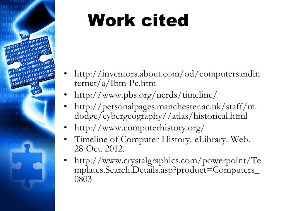 Work cited http://inventors.about.com/od/computersandin ternet/a/Ibm-Pc.htm http://www.pbs.org/nerds/timeline/ http://personalpages.manchester.ac.uk/s