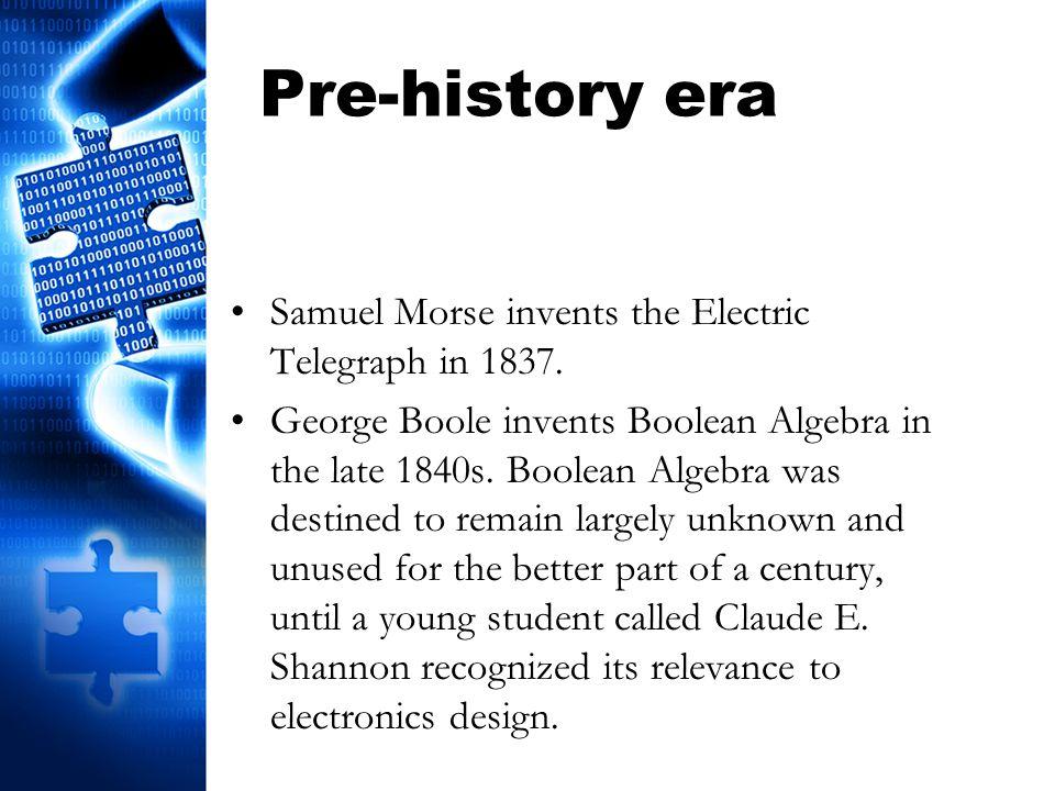 Pre-history era Samuel Morse invents the Electric Telegraph in 1837.
