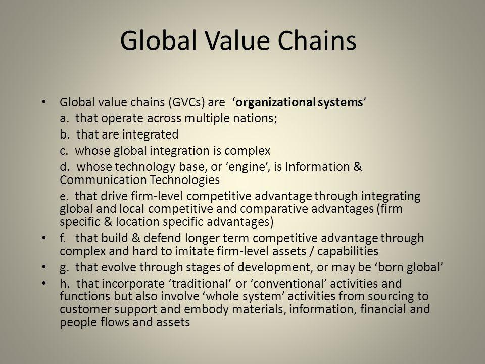 Global Value Chains Global value chains (GVCs) are 'organizational systems' a.