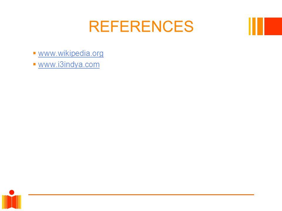REFERENCES  www.wikipedia.org www.wikipedia.org  www.i3indya.com www.i3indya.com