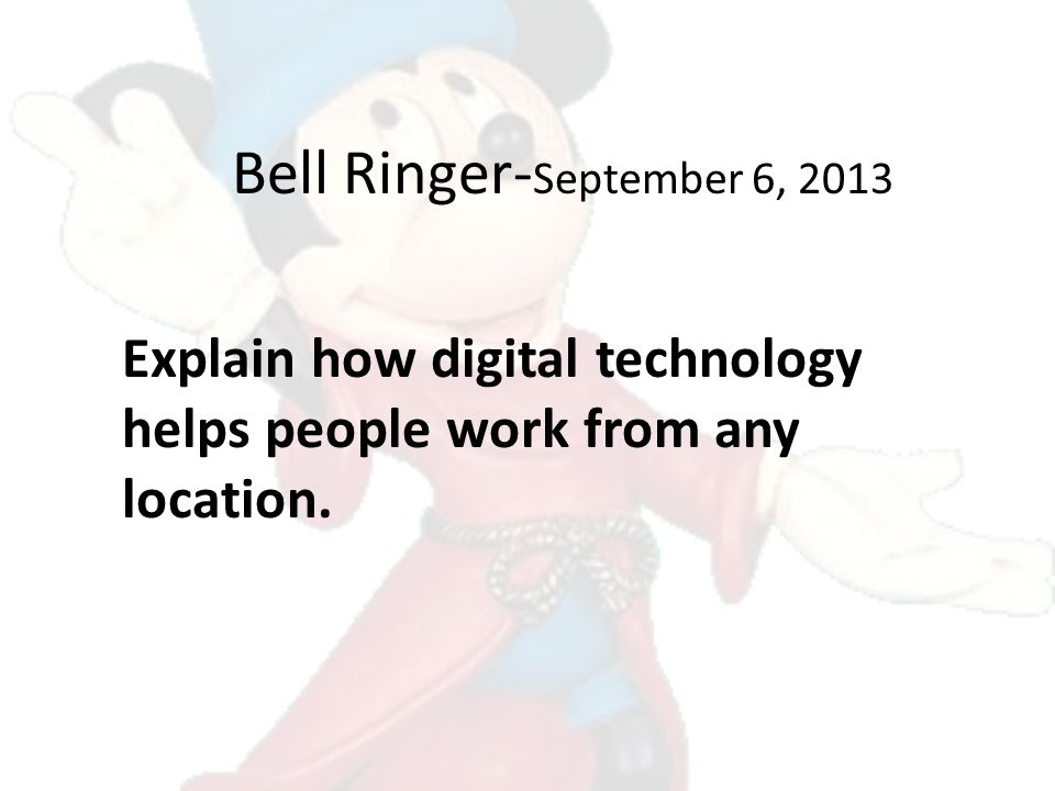 Bell Ringer- September 6, 2013 Explain how digital technology helps people work from any location.