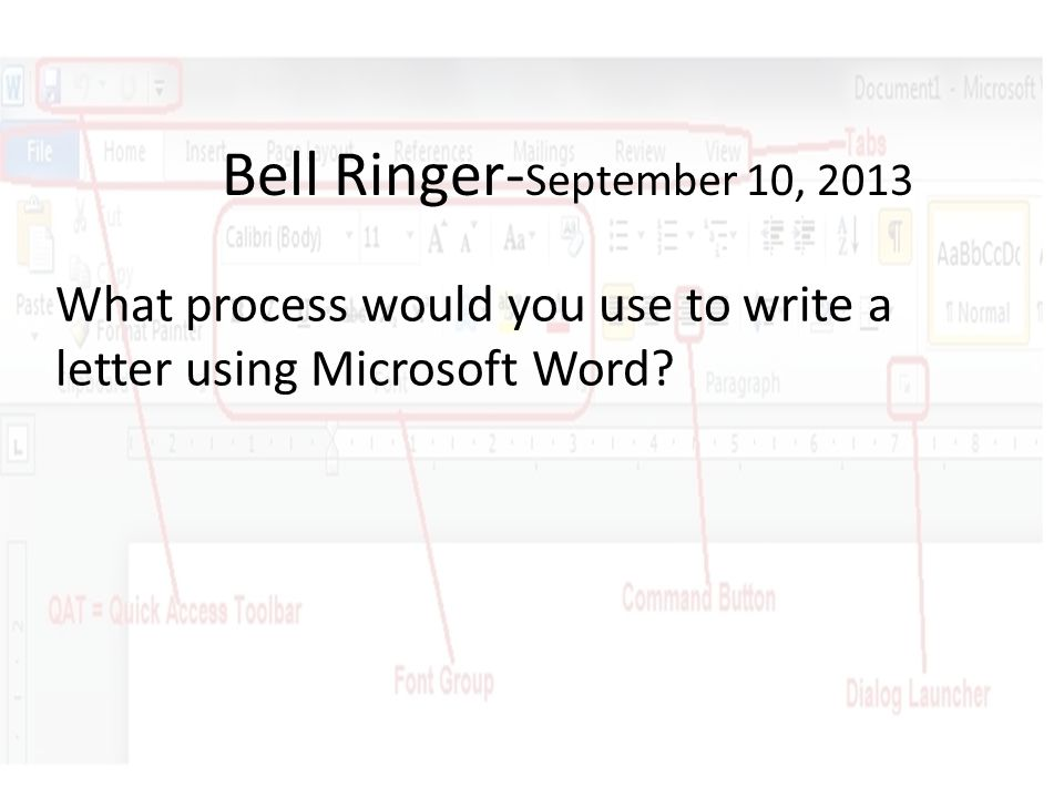 Bell Ringer- September 10, 2013 What process would you use to write a letter using Microsoft Word?