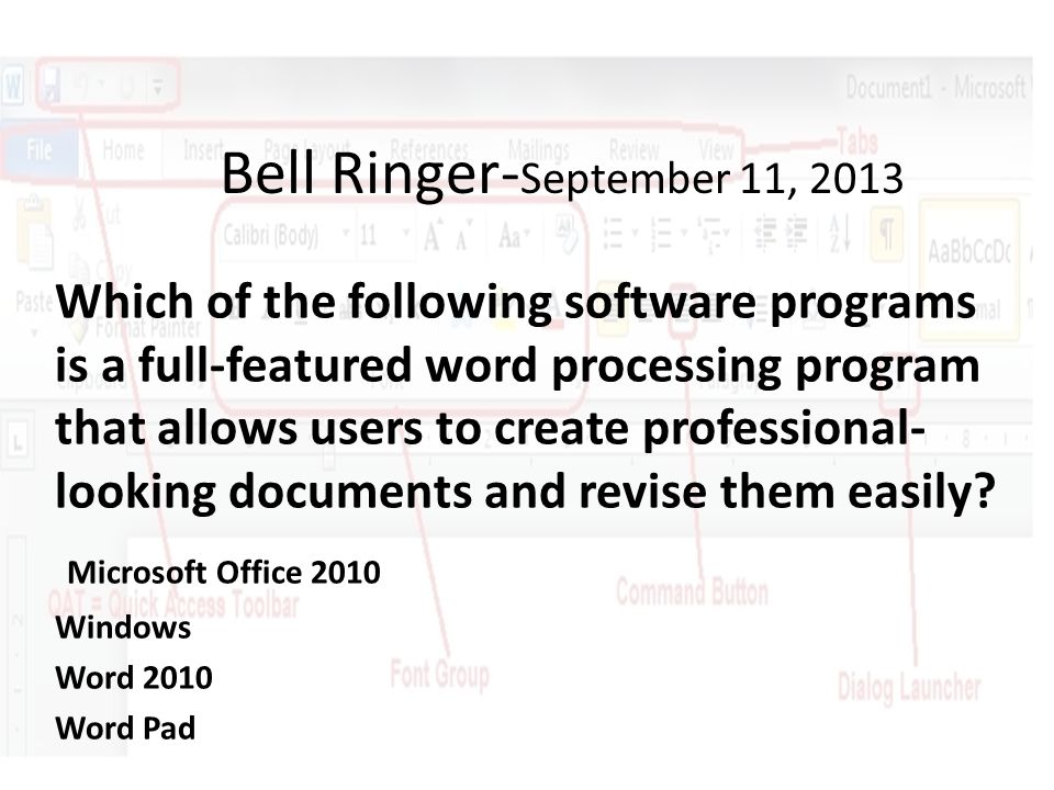 Bell Ringer- September 11, 2013 Which of the following software programs is a full-featured word processing program that allows users to create professional- looking documents and revise them easily.