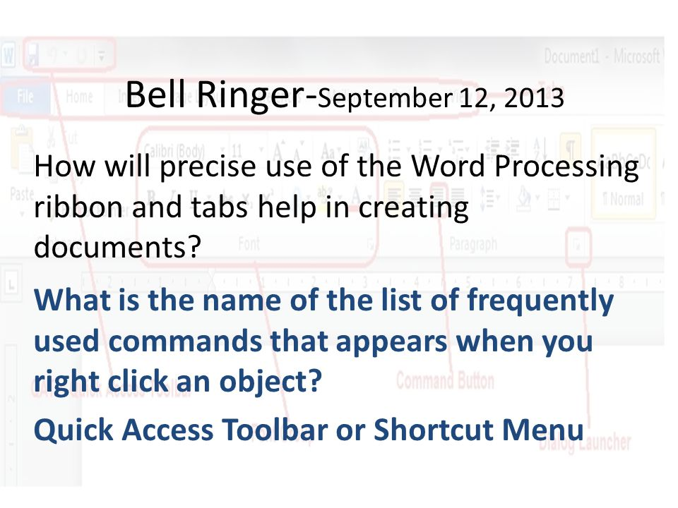 Bell Ringer- September 12, 2013 How will precise use of the Word Processing ribbon and tabs help in creating documents.
