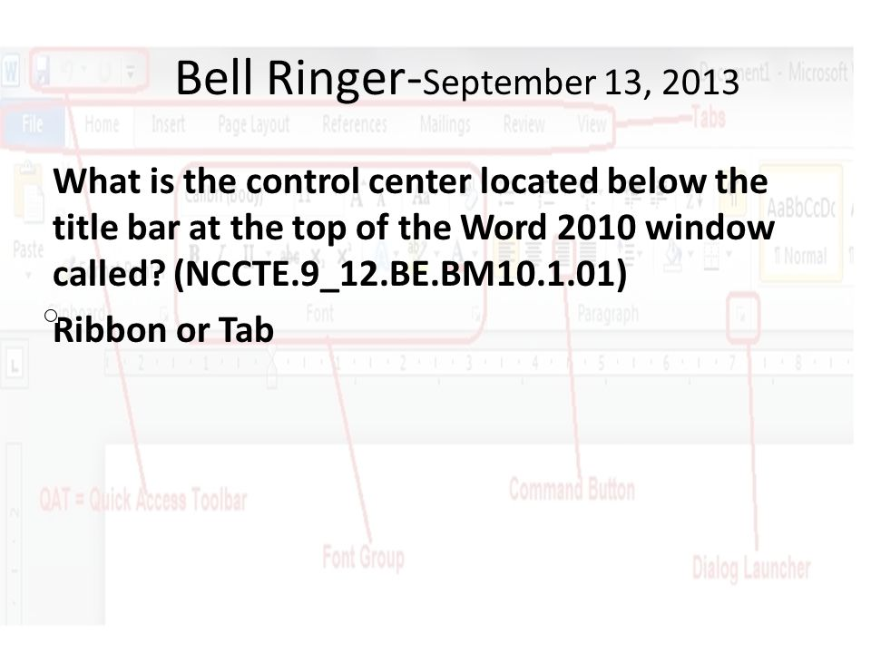 Bell Ringer- September 13, 2013 What is the control center located below the title bar at the top of the Word 2010 window called.