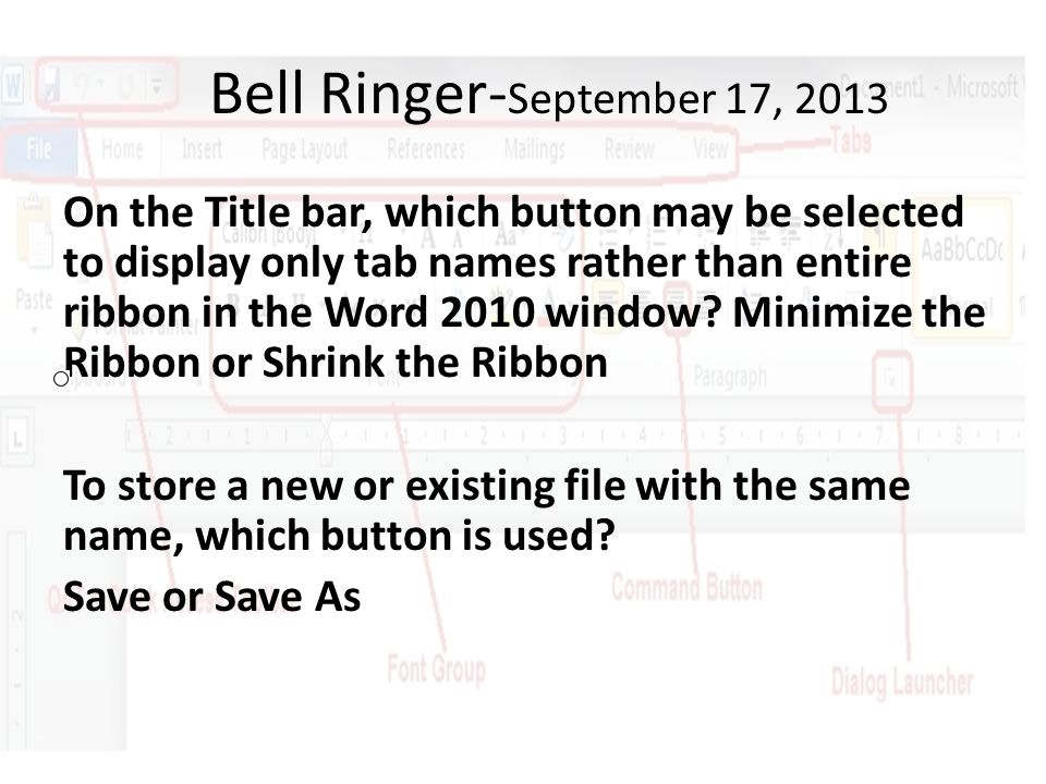 Bell Ringer- September 17, 2013 On the Title bar, which button may be selected to display only tab names rather than entire ribbon in the Word 2010 window.
