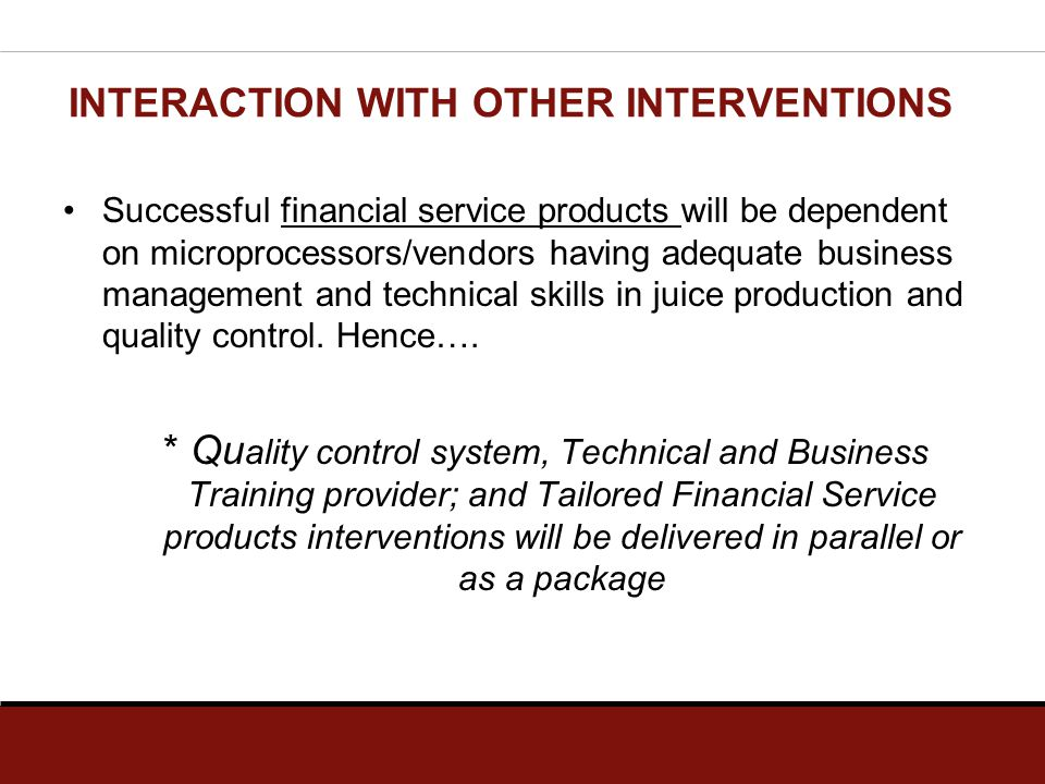 INTERACTION WITH OTHER INTERVENTIONS Successful financial service products will be dependent on microprocessors/vendors having adequate business manag