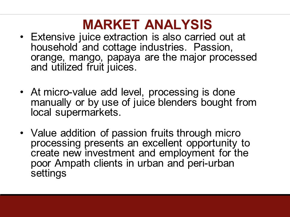 Extensive juice extraction is also carried out at household and cottage industries. Passion, orange, mango, papaya are the major processed and utilize