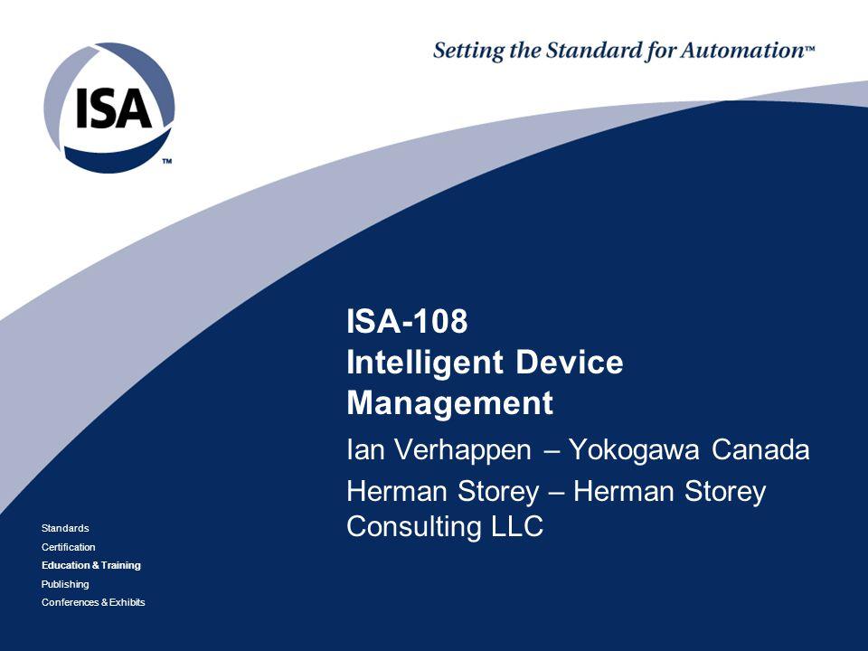 IEC Plenary 2012 September 26, 2012 Orlando, FL Standards Certification Education & Training Publishing Conferences & Exhibits ISA-108 Intelligent Dev