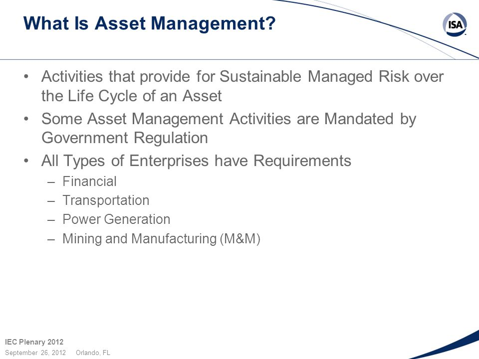 IEC Plenary 2012 September 26, 2012 Orlando, FL What Is Asset Management.