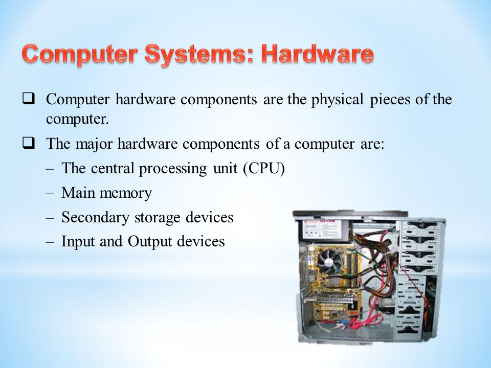  Computer hardware components are the physical pieces of the computer.  The major hardware components of a computer are: – The central processing un