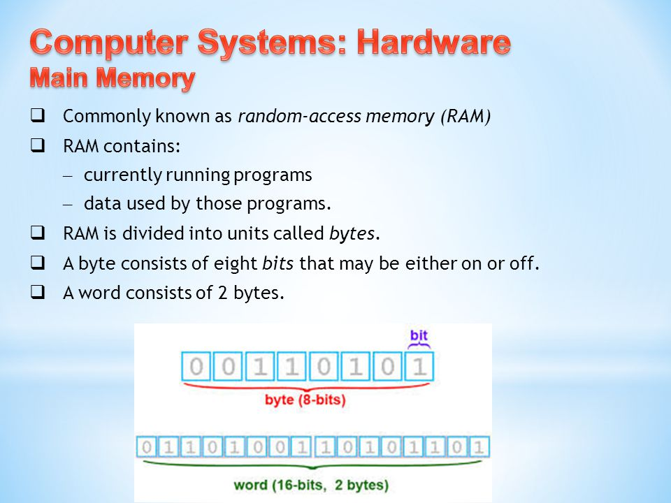  Commonly known as random-access memory (RAM)  RAM contains: – currently running programs – data used by those programs.  RAM is divided into units