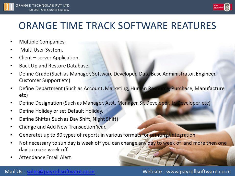 ORANGE TIME TRACK SOFTWARE REATURES Multiple Companies. Multi User System. Client – server Application. Back Up and Restore Database. Define Grade (Su