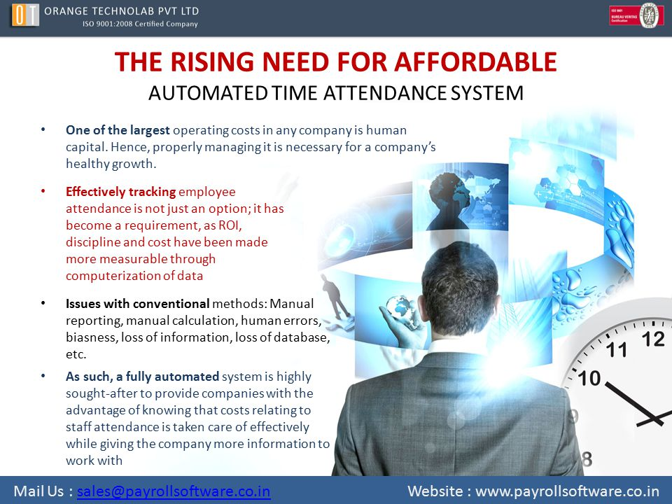 THE RISING NEED FOR AFFORDABLE AUTOMATED TIME ATTENDANCE SYSTEM One of the largest operating costs in any company is human capital. Hence, properly ma