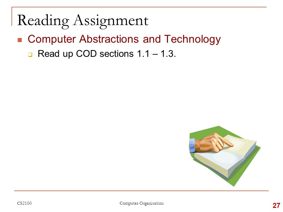 CS2100 Reading Assignment Computer Abstractions and Technology  Read up COD sections 1.1 – 1.3.