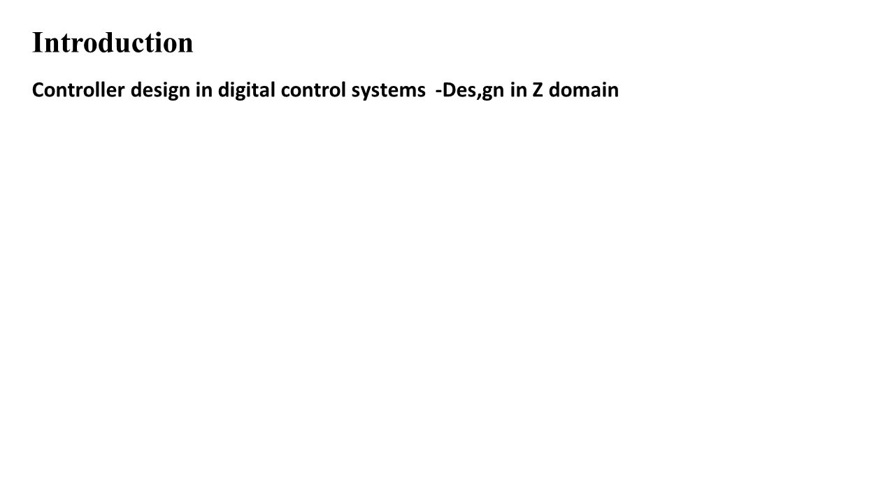 Introduction Controller design in digital control systems -Des,gn in Z domain