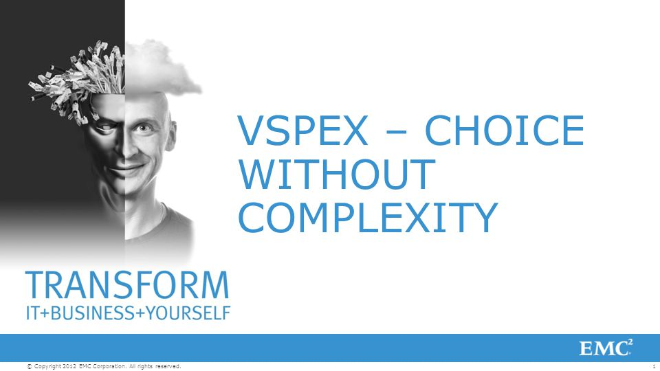 1© Copyright 2012 EMC Corporation. All rights reserved. VSPEX – CHOICE WITHOUT COMPLEXITY