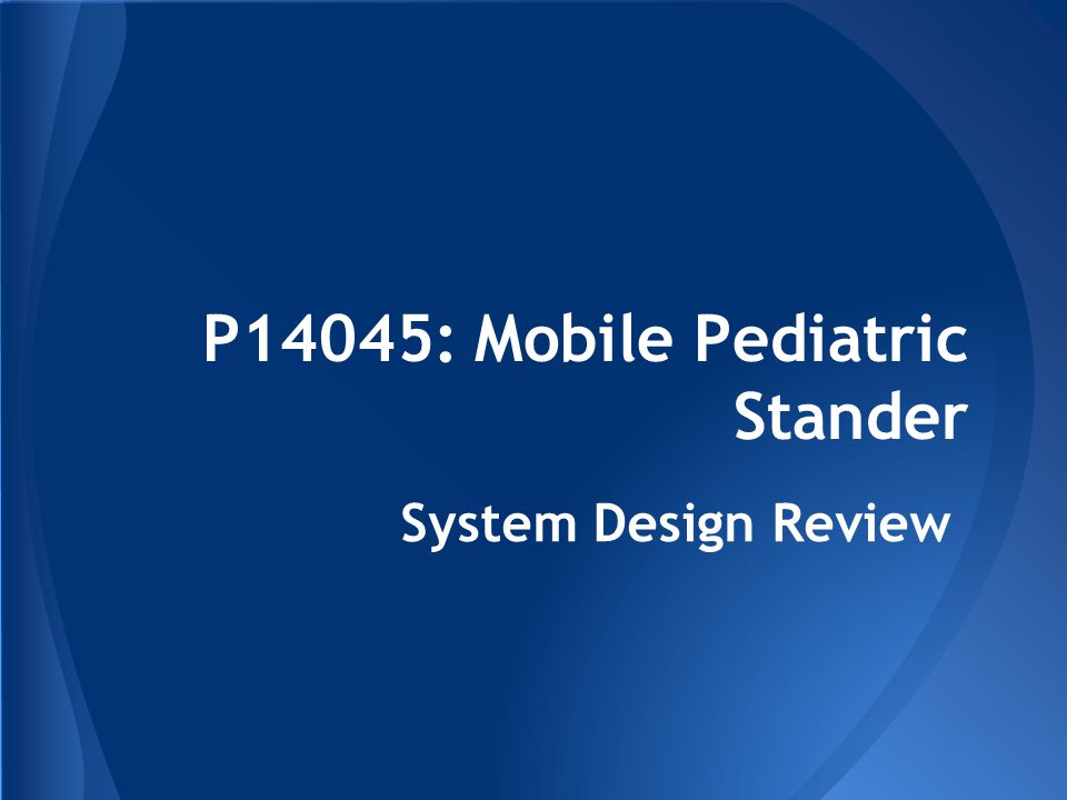 P14045: Mobile Pediatric Stander System Design Review