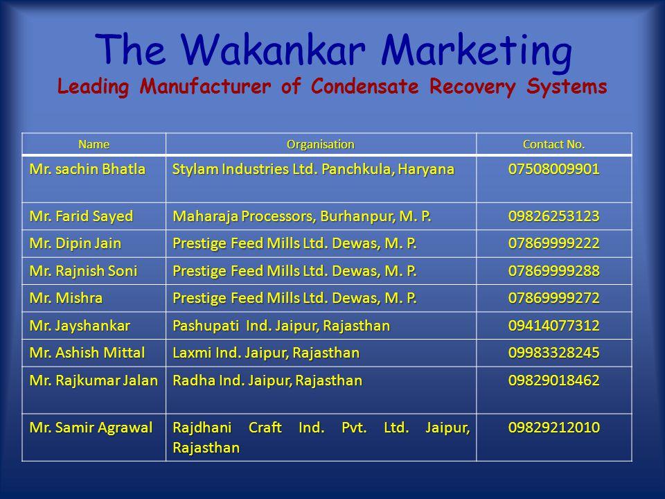 The Wakankar Marketing Leading Manufacturer of Condensate Recovery Systems NameOrganisationContact No. Mr. Kiran KotasthaneRanbaxy Laboratories Ltd. D