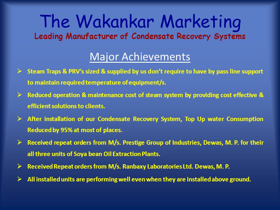 The Wakankar Marketing Leading Manufacturer of Condensate Recovery Systems NameOrganisation Contact No. Mr. sachin Bhatla Stylam Industries Ltd. Panch