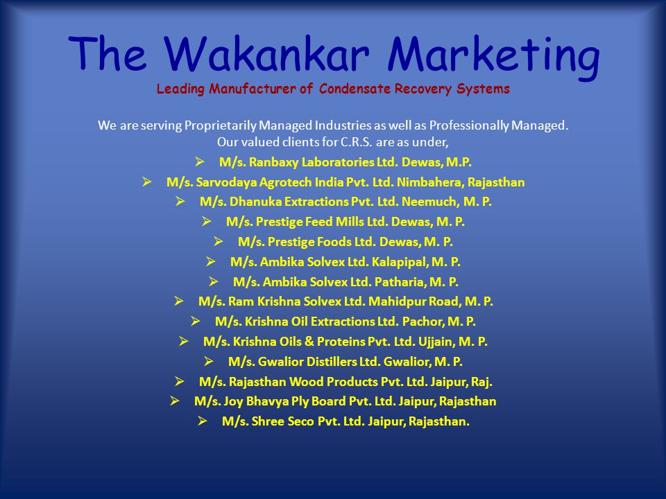 The Wakankar Marketing Leading Manufacturer of Condensate Recovery Systems We are serving verity of Industries like,  Pharmaceutical  Food & Edible Oil  Wood Working  Distilleries &  Textile etc.