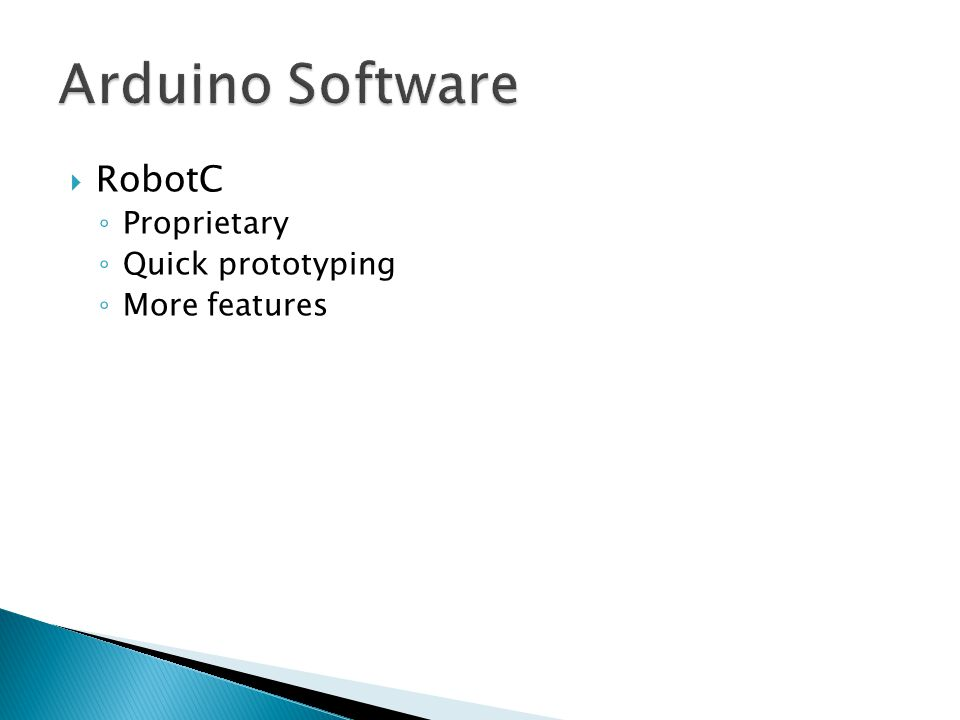  RobotC ◦ Proprietary ◦ Quick prototyping ◦ More features