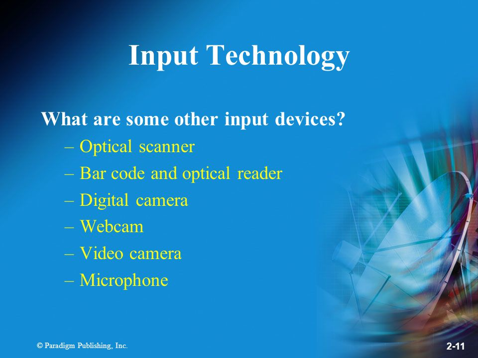 © Paradigm Publishing, Inc. 2-11 Input Technology What are some other input devices.