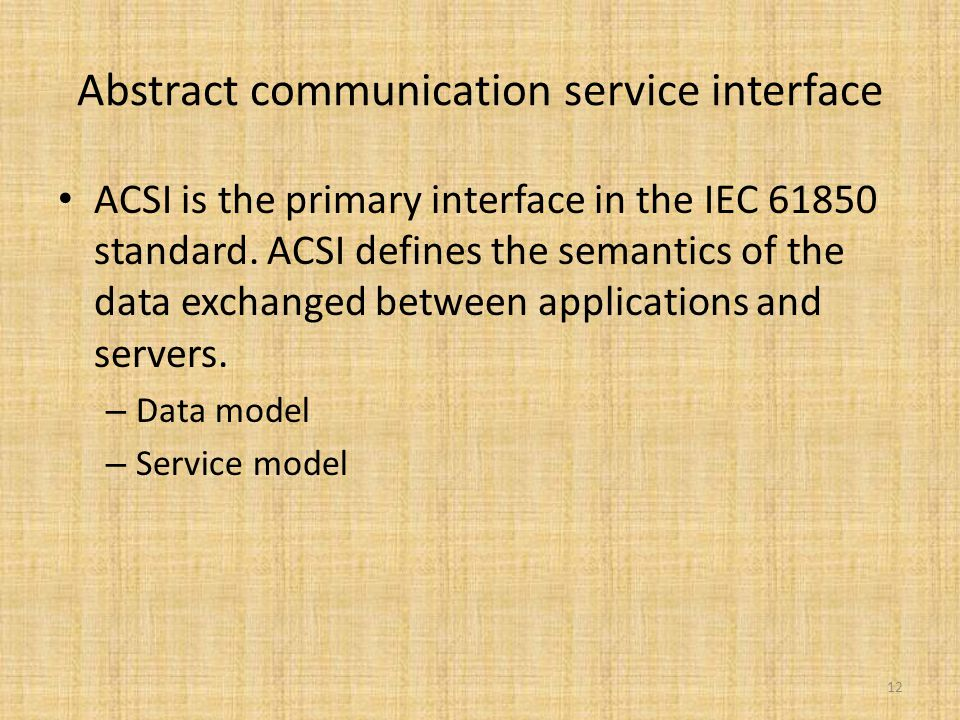 Abstract communication service interface ACSI is the primary interface in the IEC 61850 standard.