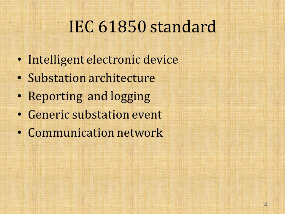 IEC 61850 standard Intelligent electronic device Substation architecture Reporting and logging Generic substation event Communication network 4
