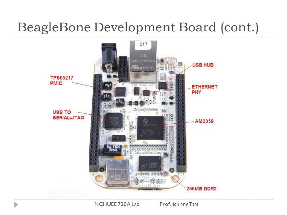 BeagleBone Development Board (cont.) NCHUEE 720A Lab Prof. Jichiang Tsai