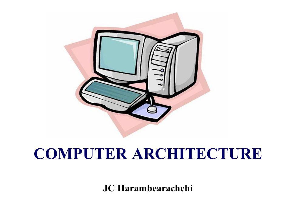 COMPUTER ARCHITECTURE JC Harambearachchi