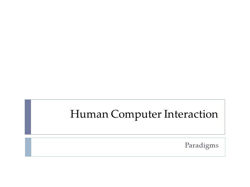 Human Computer Interaction Paradigms