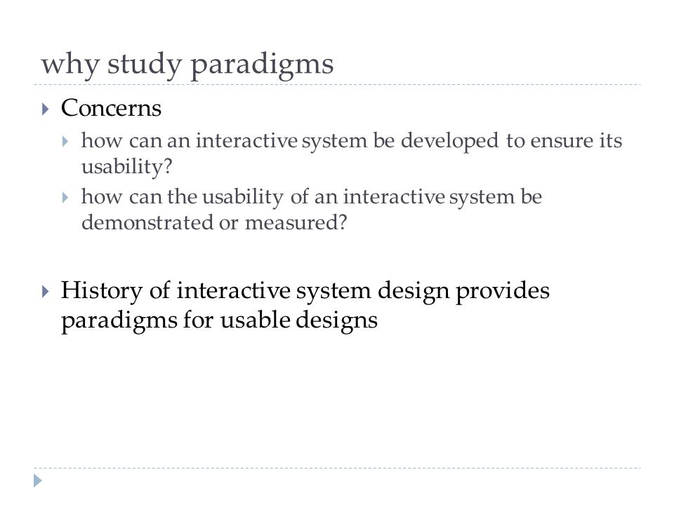 why study paradigms  Concerns  how can an interactive system be developed to ensure its usability.