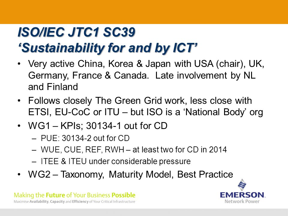 ISO/IEC JTC1 SC39 'Sustainability for and by ICT' Very active China, Korea & Japan with USA (chair), UK, Germany, France & Canada.