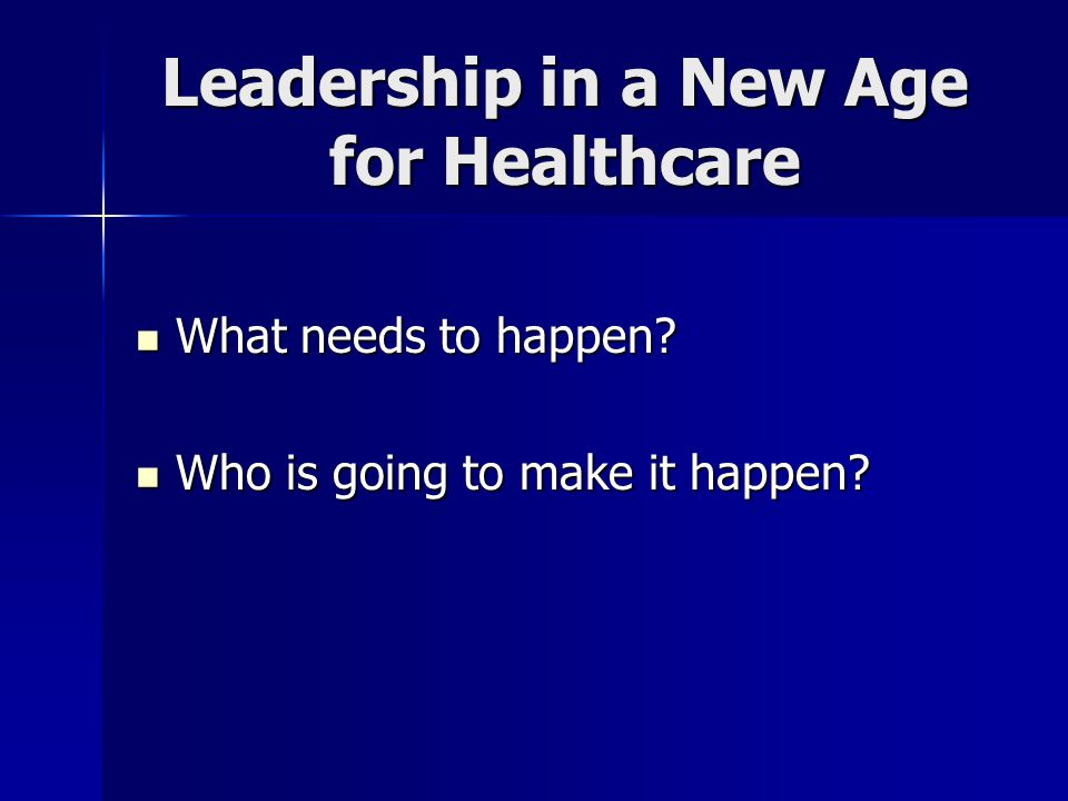 Leadership in a New Age for Healthcare What needs to happen.