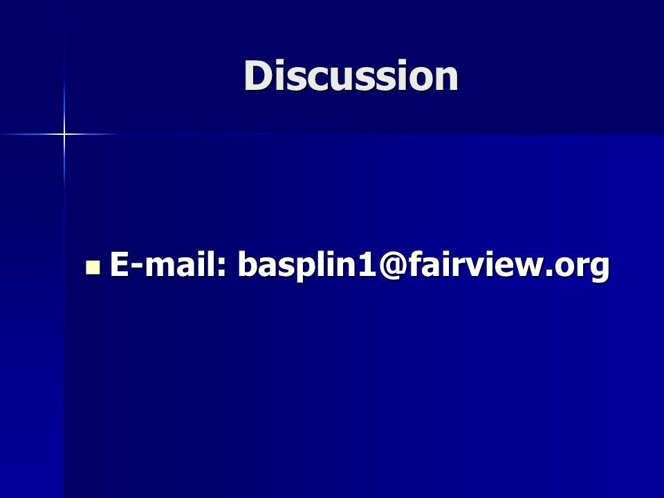 Discussion E-mail: basplin1@fairview.org E-mail: basplin1@fairview.org