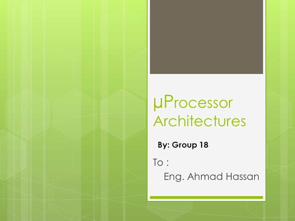 µP rocessor Architectures To : Eng. Ahmad Hassan By: Group 18
