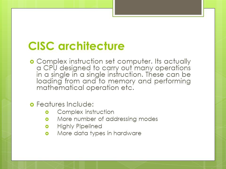 CISC architecture  Complex instruction set computer.