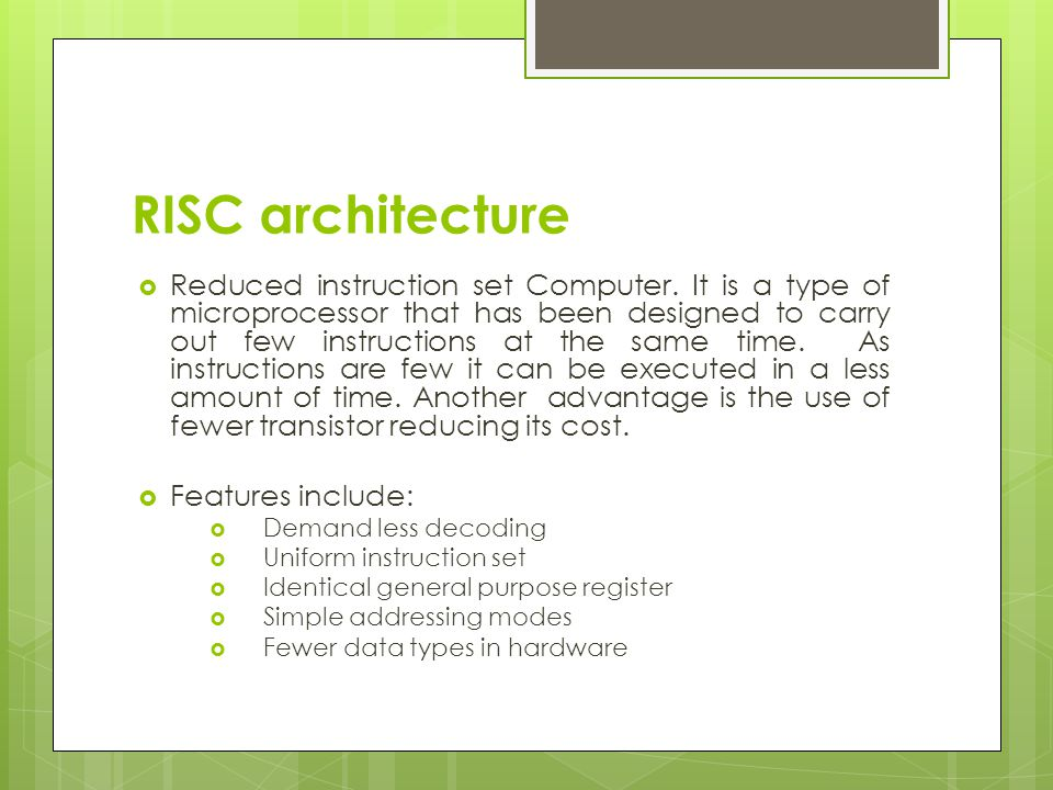 RISC architecture  Reduced instruction set Computer. It is a type of microprocessor that has been designed to carry out few instructions at the same