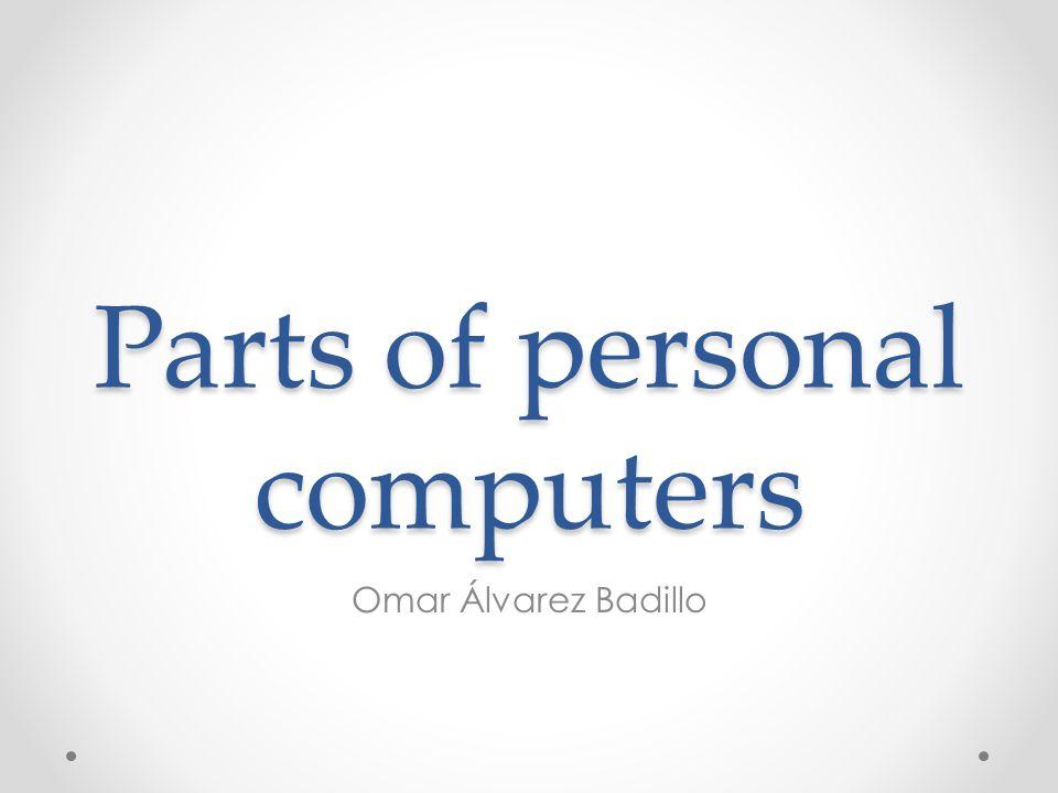 Parts of personal computers Omar Álvarez Badillo